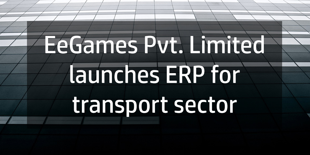 EeGames. Pvt. Limited launches ERP for transport sector